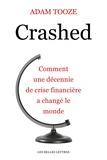 Adam Tooze - Crashed - Comment une décennie de crise financière a changé le monde.