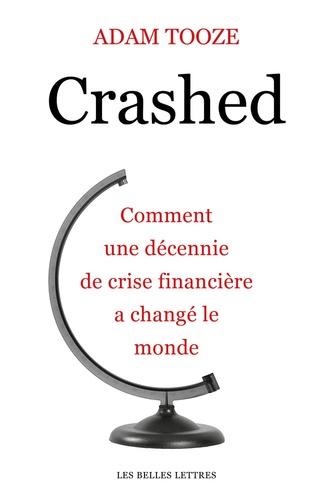 Crashed. Comment une décennie de crise financière a changé le monde