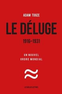 Adam Tooze - Le déluge 1916-1931 - Un nouvel ordre mondial.
