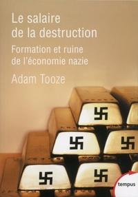 Adam Tooze - Le salaire de la destruction - Formation et ruine de l'économie nazie.