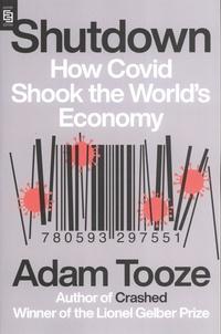 Adam Tooze - Shutdown - How Covid Shook the World's Economy.