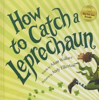 Adam Wallace et Andy Elkerton - How to Catch a Leprechaun.