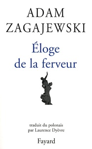 Adam Zagajewski - Eloge de la ferveur.