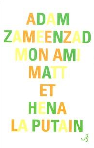 Adam Zameenzad - Mon ami Matt et Hena la putain.