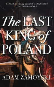 Adam Zamoyski - The Last King Of Poland.