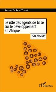 Adama Fankélé Traoré - Le rôle des agents de base sur le développement en Afrique - Cas du Mali.