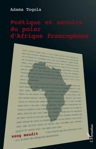 Adama Togola - Poétique et savoirs du polar d'Afrique francophone.