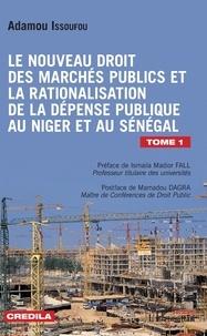 Adamou Issoufou - Le nouveau droit des marchés publics et la rationalisation de la dépense publique au Niger et au Sénégal - Tome 1.