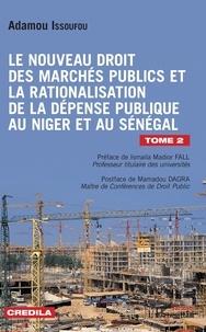 Adamou Issoufou - Le nouveau droit des marchés publics et la rationalisation de la dépense publique au Niger et au Sénégal - Tome 2.