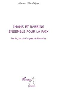 Adamou Ndam Njoya - Imams et rabbins, ensemble pour la paix - Les leçons du Congrès de Bruxelles.