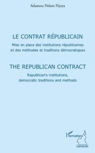 Adamou Ndam Njoya - Le contrat républicain - Mise en place des institutions républicaines et des méthodes et traditions démocratiques.