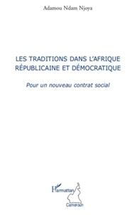 Adamou Ndam Njoya - Les traditions dans l'Afrique républicaine et démocratique - Pour un nouveau contrat social.