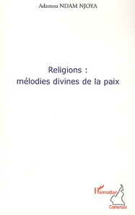 Adamou Ndam Njoya - Religions : mélodies divines de la paix.