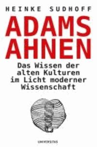 Adams Ahnen - Das Wissen der alten Kulturen im Licht moderner Wissenschaft.