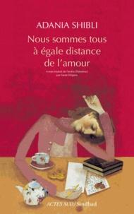 Adania Shibli - Nous sommes tous à égale distance de l'amour.