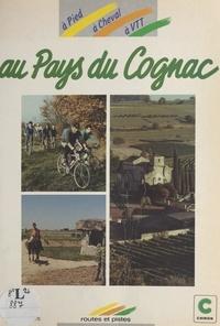 ADARAC et  Comité Départemental de Touris - Au Pays du Cognac - Itinéraires de randonnée à pied, à cheval, à VTT.