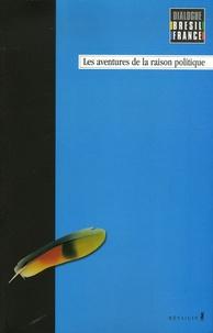 Adauto Novaes et Francis Wolff - Les aventures de la raison politique.