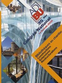 ADBU - Bibliothèques en chantier : constructions, extensions, restructurations - 35e congrès national, La Rochelle 2005.