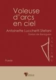 Antoinette Stefani et Dorian de Kerorguen - La voleuse d'arcs en ciel.