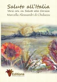Marcellu Alessandri Di Chidazzu - Saluto all'italia - Versi con un saluto alla Corsica.