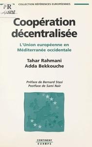 Adda Bekkouche et Tahar Rahmani - Coopération décentralisée - L'Union européenne en Méditerranée occidentale.