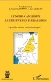 Adder Abel Gwoda et Alawadi Zelao - Le Nord-Cameroun à l'épreuve des pluralismes - Quand les sciences sociales interrogent....