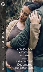 Addison Fox et Lara Lacombe - Le bonheur en péril ; Des ombres sur la montagne.