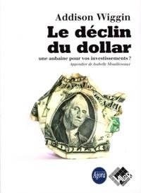 Addison Wiggin - Le déclin du dollar - Une aubaine pour vos investissements ?.