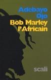 Adebayo Ojo - Bob Marley l'Africain - Une révolution africaine.
