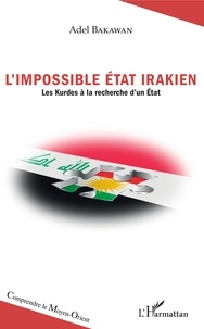 Adel Bakawan - L'impossible Etat irakien - Les Kurdes à la recherche d'un Etat.