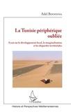 Adel Bousnina - La Tunisie périphérique oubliée - Essai sur le développement local, la marginalisation et les disparités territoriales.