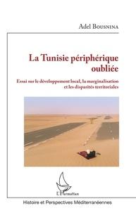 La Tunisie périphérique oubliée - Essai sur le développement local, la marginalisation et les disparités territoriales.pdf