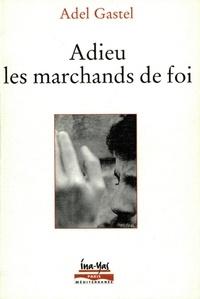 Adel Gastel - Adieu les marchands de foi.