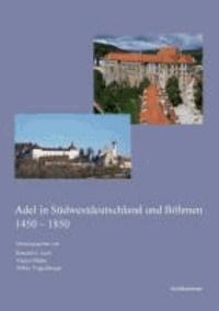 Adel in Südwestdeutschland und Böhmen 1450-1850.
