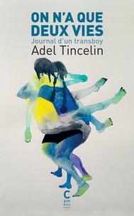 Adel Tincelin - On n'a que deux vies - Journal d'un transboy.