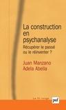 Adela Abella et Juan Manzano - La construction en psychanalyse - Récupérer le passé ou le réinventer ?.