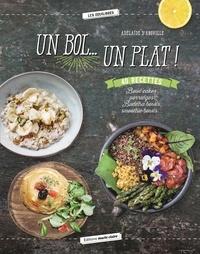 Adélaïde d' Aboville - Un bol... Un plat ! - Bowl cakes, porridges, Buddha bowls, smoothie bowls....