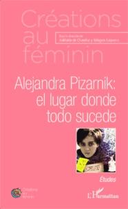 Adélaïde de Chatellus - Alejandra Pizarnik : el lugar donde todo sucede.