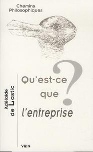 Adélaïde de Lastic - Qu'est-ce que l'entreprise ?.