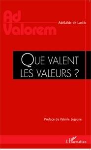 Adélaïde de Lastic - Que valent les valeurs ?.