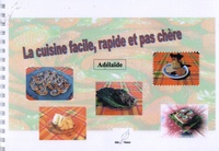 Adelaïde - La cuisine facile, rapide et pas chère.