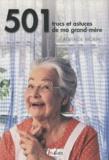 Adélaïde Morin - 501 trucs et astuces de ma grand-mère - Cuisine, santé, fleurs, bien-être, entretien de la maison.