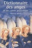 Adélaïde Morin - Dictionnaire des anges et des saints protecteurs.