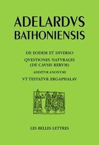Adélard de Bath - L'Un et le divers ; Questions sur la nature (les causes des choses) avec le pseudépigraphe Comme l'atteste Ergaphalau.