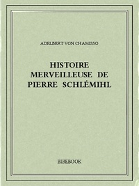 Adelbert von Chamisso - Histoire merveilleuse de Pierre Schlémihl.
