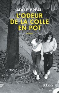 Adèle Bréau - L'odeur de la colle en pot.