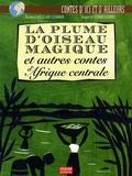 Adèle Caby-Livannah et Florence Koenig - La plume d'oiseau magique et autres contes d'Afrique centrale.