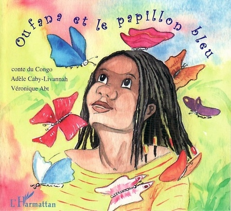 Adèle Caby-Livannah - Oufana et le papillon bleu - Conte du Congo.