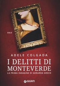 Adele Colgada - I delitti di Monteverde - La primera indagine di Gerarda Greco.