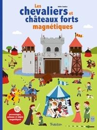Adèle Combes - Les chevaliers et châteaux forts magnétiques - Avec 45 personnages, animaux et objets magnétiques.